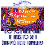 Once-Upon-a-Time-Do-You-Have-What-It-Takes-To-Be-a-Happy-Indie-Traveler-PI (Once Upon a Time… Do You Have What It Takes To Be a (happy) Indie Traveler?)