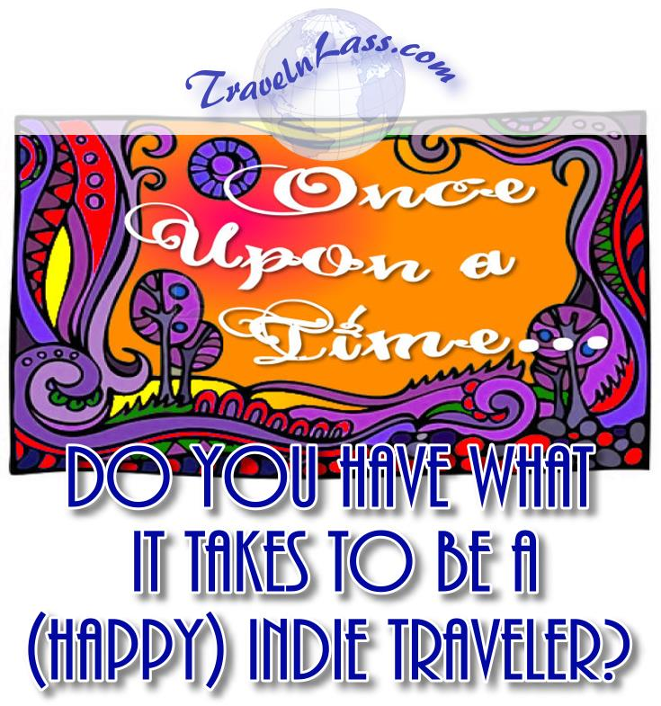 Once upon a time: Do you have what it takes to be a (happy) Indie Traveler?