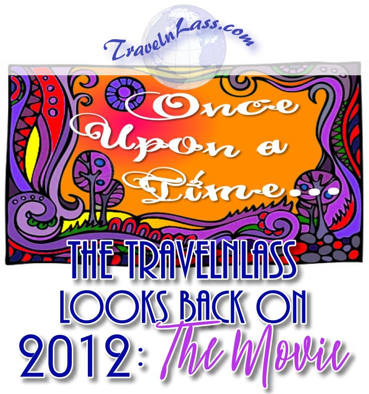 Once upon a time - the TravelnLass looks back on 2012: The Movie